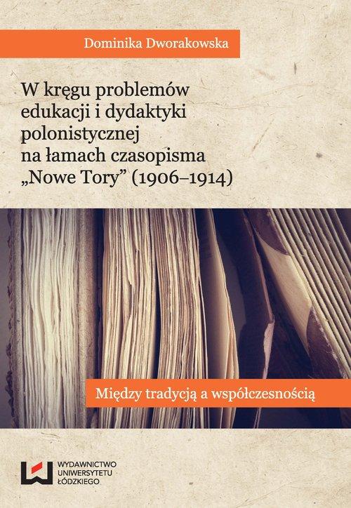 W kręgu problemów edukacji i dydaktyki polonistycznej na łamach czasopisma Nowe Tory (1906-1914)