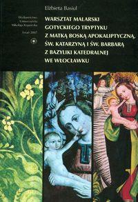 Warsztat malarski gotyckiego tryptyku z Matką Boską Apokaliptyczną świętą Katarzyną i świętą Barbarą