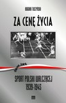 Za cenę życia. Sport Polski Walczącej 1939-1945