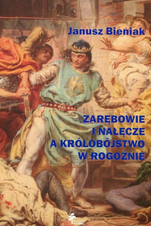 Zarębowie i Nałęcze a królobójstwo w Rogoźnie