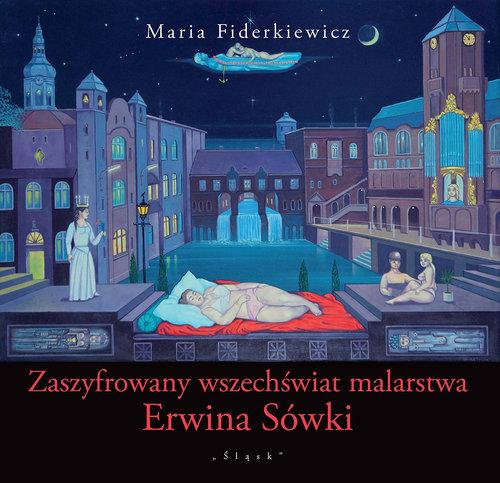 Zaszyfrowany wszechświat malarstwa Erwina Sówki