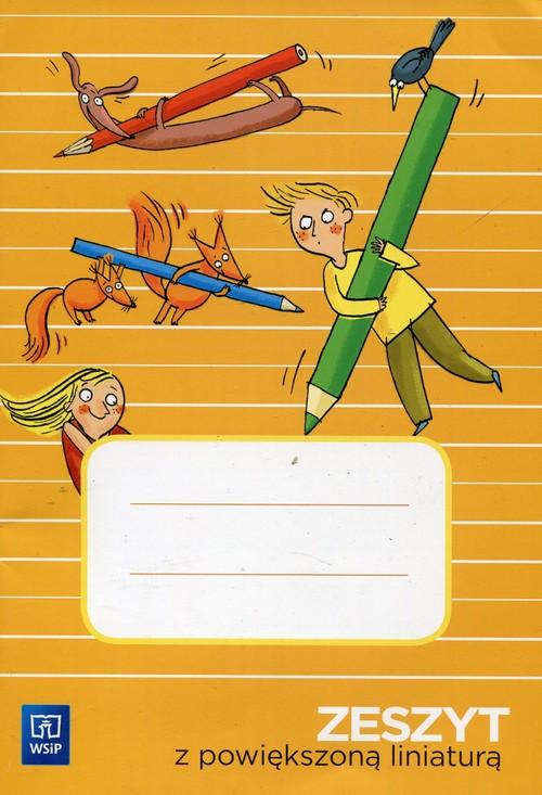 Materiały pomocnicze. Zeszyt z powiększoną liniaturą. Klasa 1-3. Dla ucznia - szkoła podstawowa